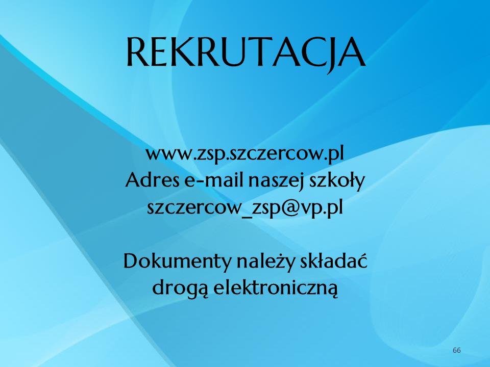66 www.zsp.szczercow.pl Adres e-mail naszej szkoły szczercow_zsp@vp.pl Dokumenty należy składać drogą elektroniczną REKRUTACJA