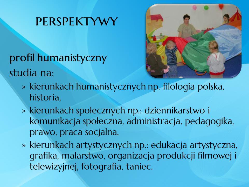 perspektywy profil humanistyczny studia na: kierunkach humanistycznych np. filologia polska, historia, kierunkach społecznych np.: dziennikarstwo i ko