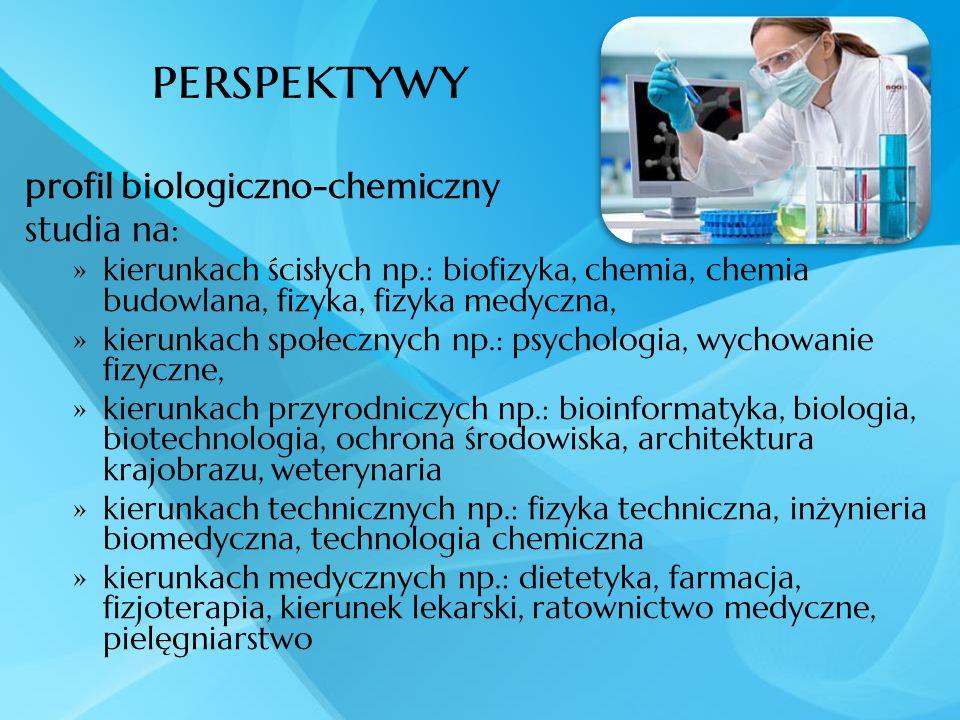 perspektywy profil biologiczno-chemiczny studia na: kierunkach ścisłych np.: biofizyka, chemia, chemia budowlana, fizyka, fizyka medyczna, kierunkach