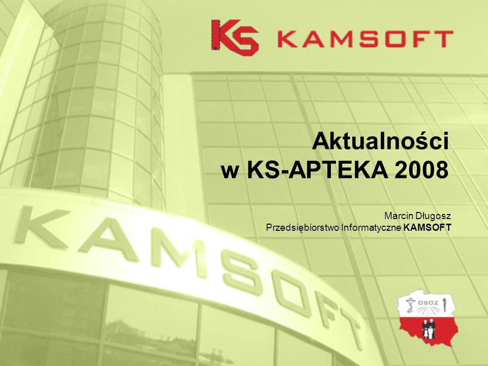 Aktualności w KS-APTEKA 2008 Marcin Długosz Przedsiębiorstwo Informatyczne KAMSOFT