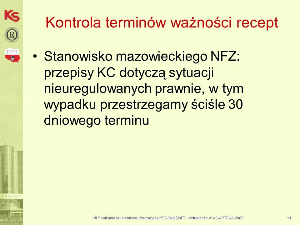 VII Spotkanie szkoleniowo-integracyjne KSS KAMSOFT - Aktualności w KS-APTEKA 200811 Kontrola terminów ważności recept Stanowisko mazowieckiego NFZ: pr