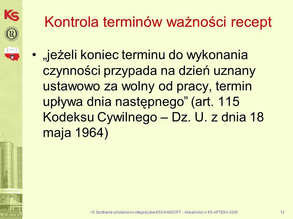 VII Spotkanie szkoleniowo-integracyjne KSS KAMSOFT - Aktualności w KS-APTEKA 200812 Kontrola terminów ważności recept jeżeli koniec terminu do wykonan