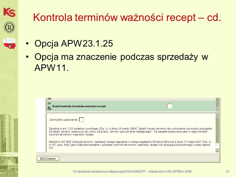 VII Spotkanie szkoleniowo-integracyjne KSS KAMSOFT - Aktualności w KS-APTEKA 200813 Kontrola terminów ważności recept – cd. Opcja APW23.1.25 Opcja ma