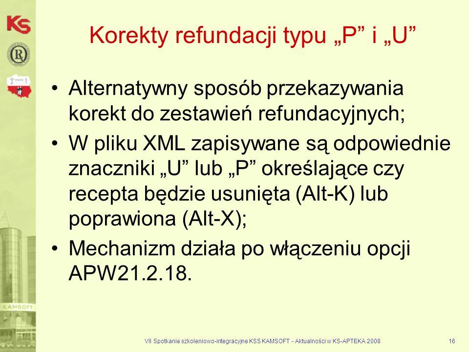 VII Spotkanie szkoleniowo-integracyjne KSS KAMSOFT - Aktualności w KS-APTEKA 200816 Korekty refundacji typu P i U Alternatywny sposób przekazywania ko