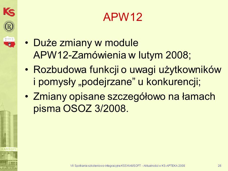 VII Spotkanie szkoleniowo-integracyjne KSS KAMSOFT - Aktualności w KS-APTEKA 200826 APW12 Duże zmiany w module APW12-Zamówienia w lutym 2008; Rozbudow