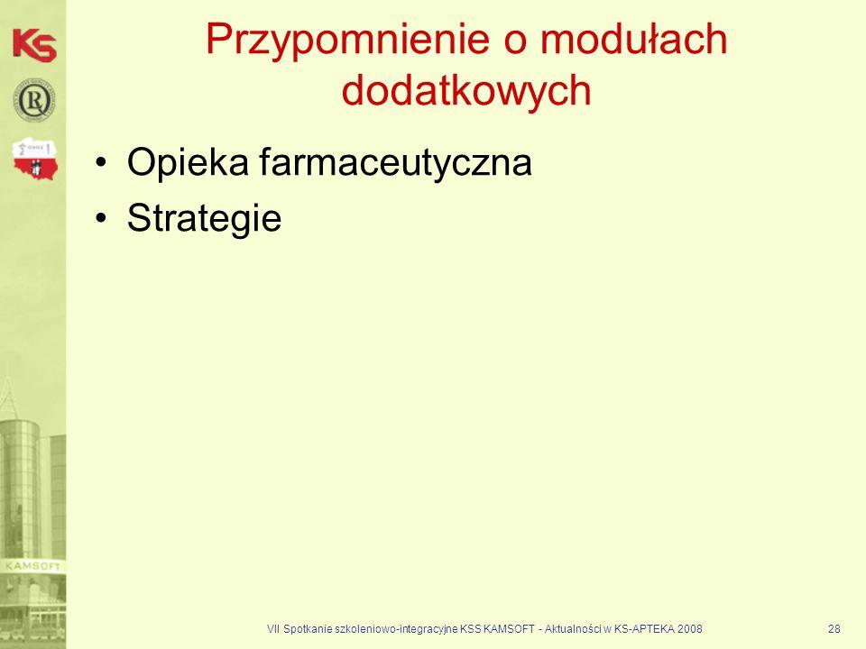 VII Spotkanie szkoleniowo-integracyjne KSS KAMSOFT - Aktualności w KS-APTEKA 200828 Przypomnienie o modułach dodatkowych Opieka farmaceutyczna Strateg