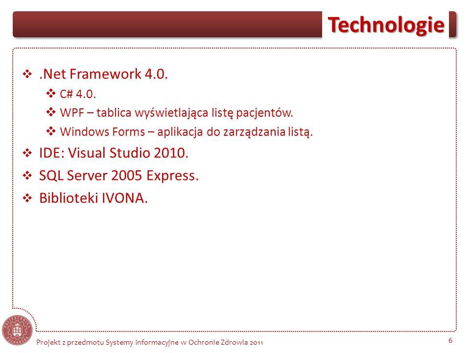 Technologie 6.Net Framework 4.0. C# 4.0. WPF – tablica wyświetlająca listę pacjentów. Windows Forms – aplikacja do zarządzania listą. IDE: Visual Stud