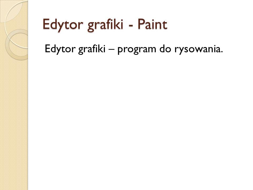 Edytor grafiki - Paint Edytor grafiki – program do rysowania.