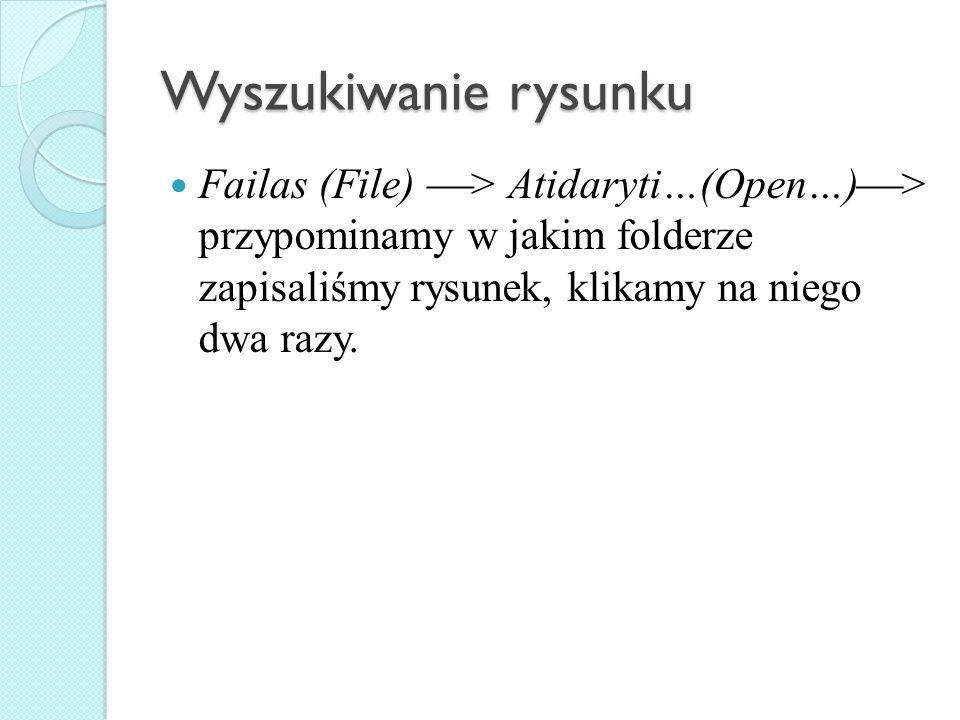 Wyszukiwanie rysunku Failas (File) > Atidaryti…(Open…) > przypominamy w jakim folderze zapisaliśmy rysunek, klikamy na niego dwa razy.