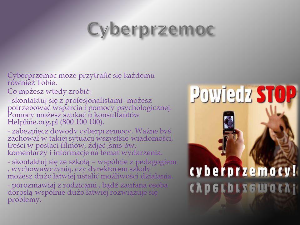 Cyberprzemoc może przytrafić się każdemu również Tobie. Co możesz wtedy zrobić: - skontaktuj się z profesjonalistami- możesz potrzebować wsparcia i po