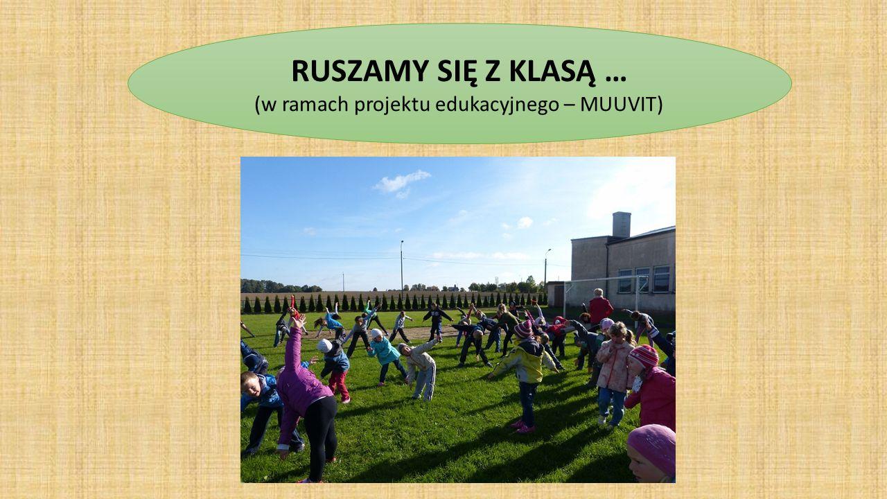 ) RUSZAMY SIĘ Z KLASĄ … (w ramach projektu edukacyjnego – MUUVIT)
