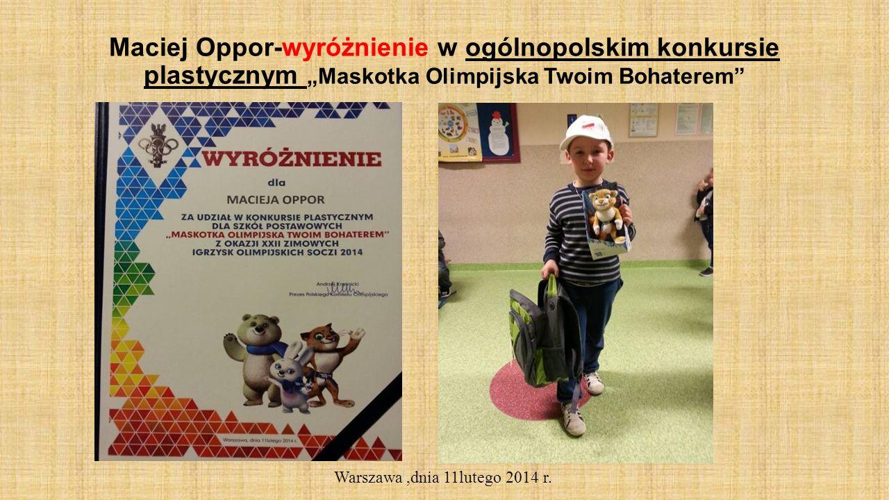 Maciej Oppor-wyróżnienie w ogólnopolskim konkursie plastycznym Maskotka Olimpijska Twoim Bohaterem Warszawa,dnia 11lutego 2014 r.