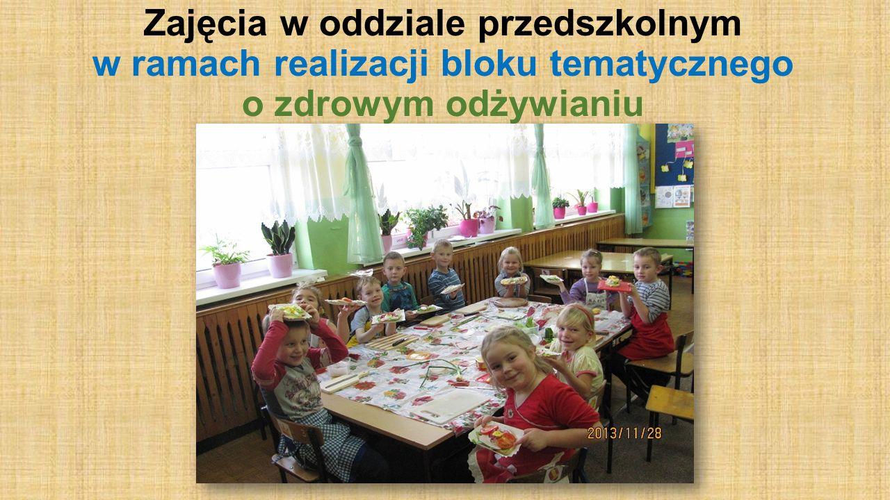 Zajęcia w oddziale przedszkolnym w ramach realizacji bloku tematycznego o zdrowym odżywianiu