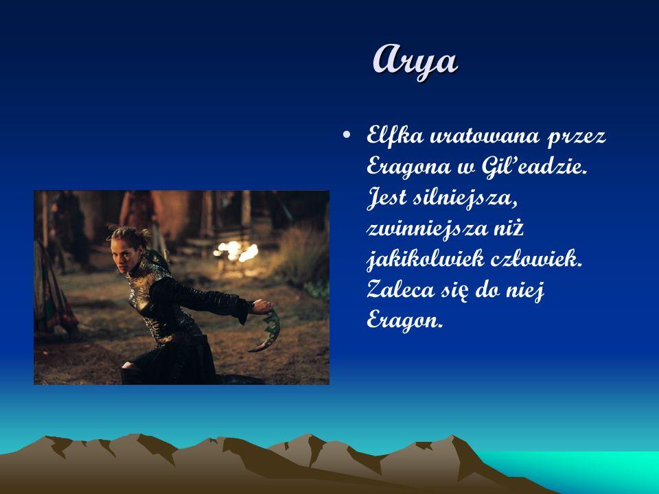 Arya Arya Elfka uratowana przez Eragona w Gileadzie. Jest silniejsza, zwinniejsza ni ż jakikolwiek człowiek. Zaleca si ę do niej Eragon.