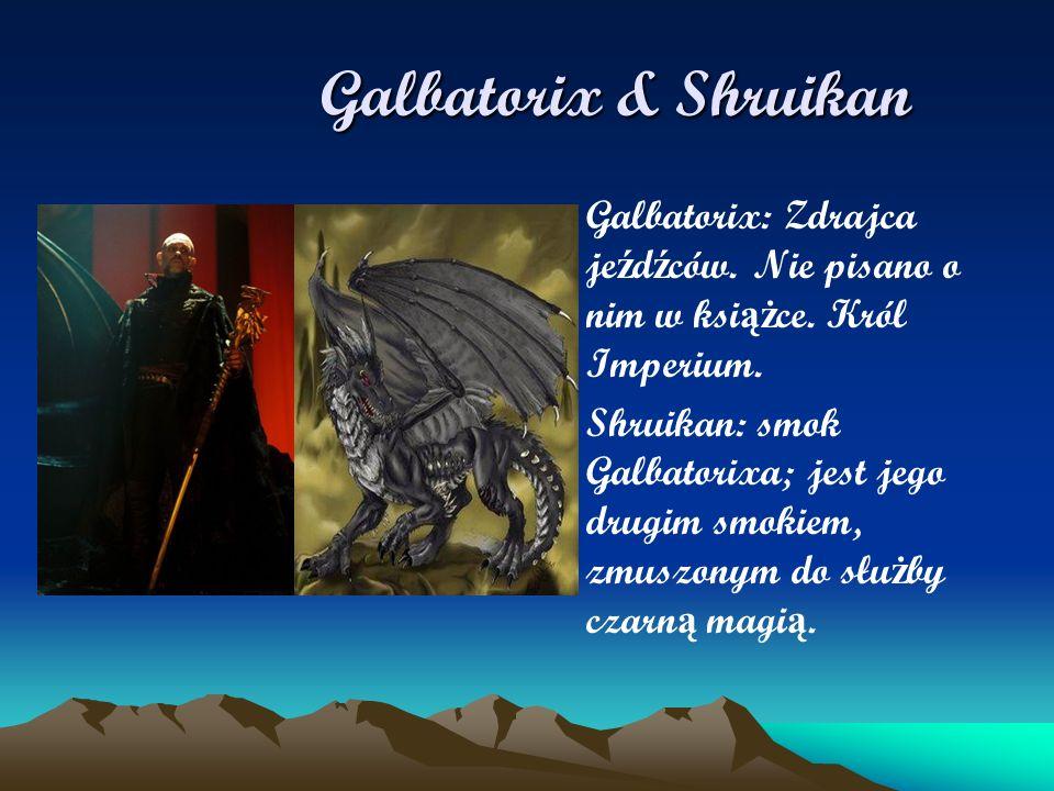 Galbatorix & Shruikan Galbatorix & Shruikan Galbatorix: Zdrajca je ź d ź ców. Nie pisano o nim w ksi ąż ce. Król Imperium. Shruikan: smok Galbatorixa;