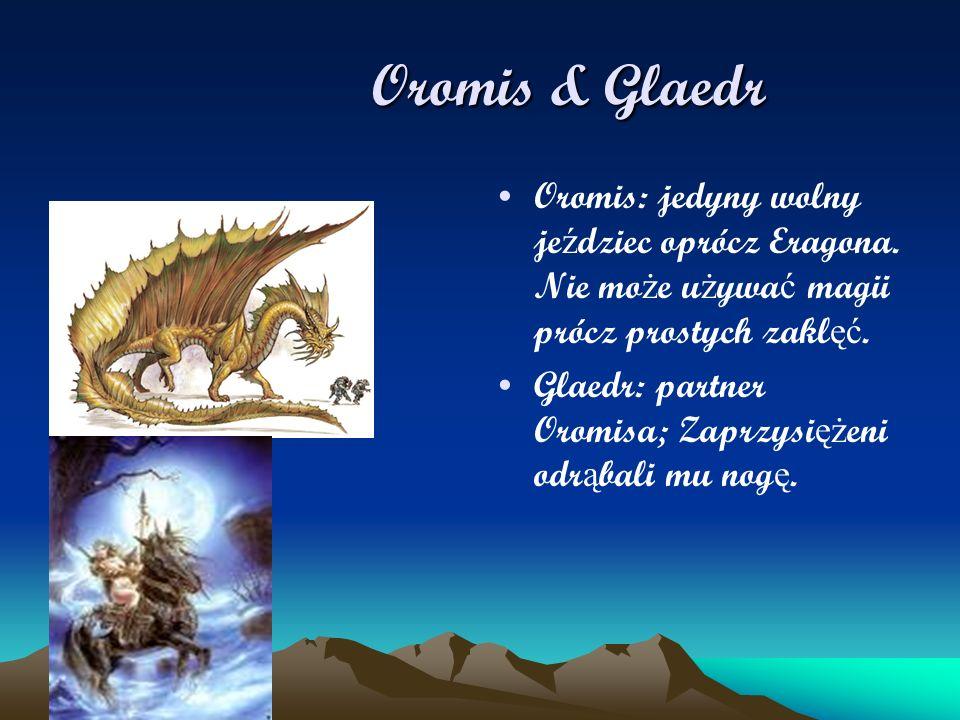 Oromis & Glaedr Oromis & Glaedr Oromis: jedyny wolny je ź dziec oprócz Eragona. Nie mo ż e u ż ywa ć magii prócz prostych zakl ęć. Glaedr: partner Oro