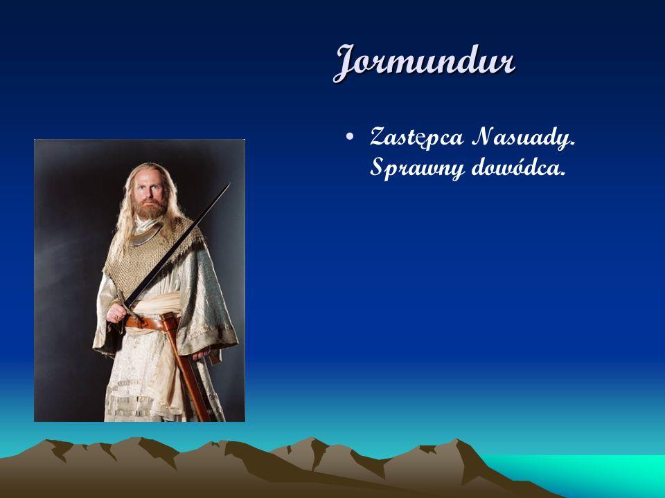 Jormundur Jormundur Zast ę pca Nasuady. Sprawny dowódca.