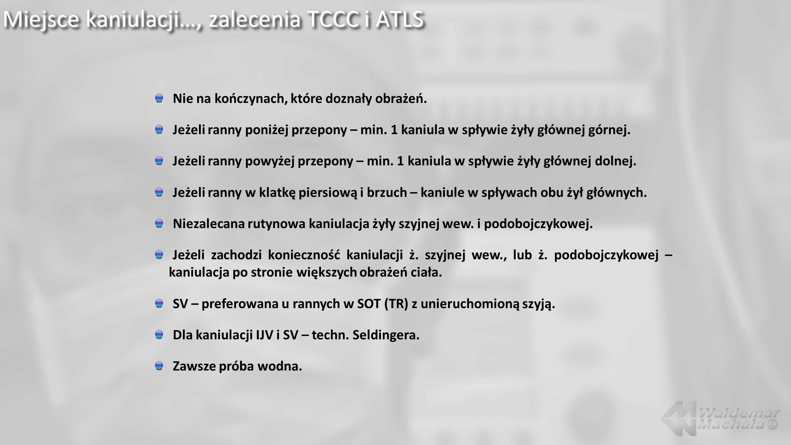 Miejsce kaniulacji…, zalecenia TCCC i ATLS Nie na kończynach, które doznały obrażeń.