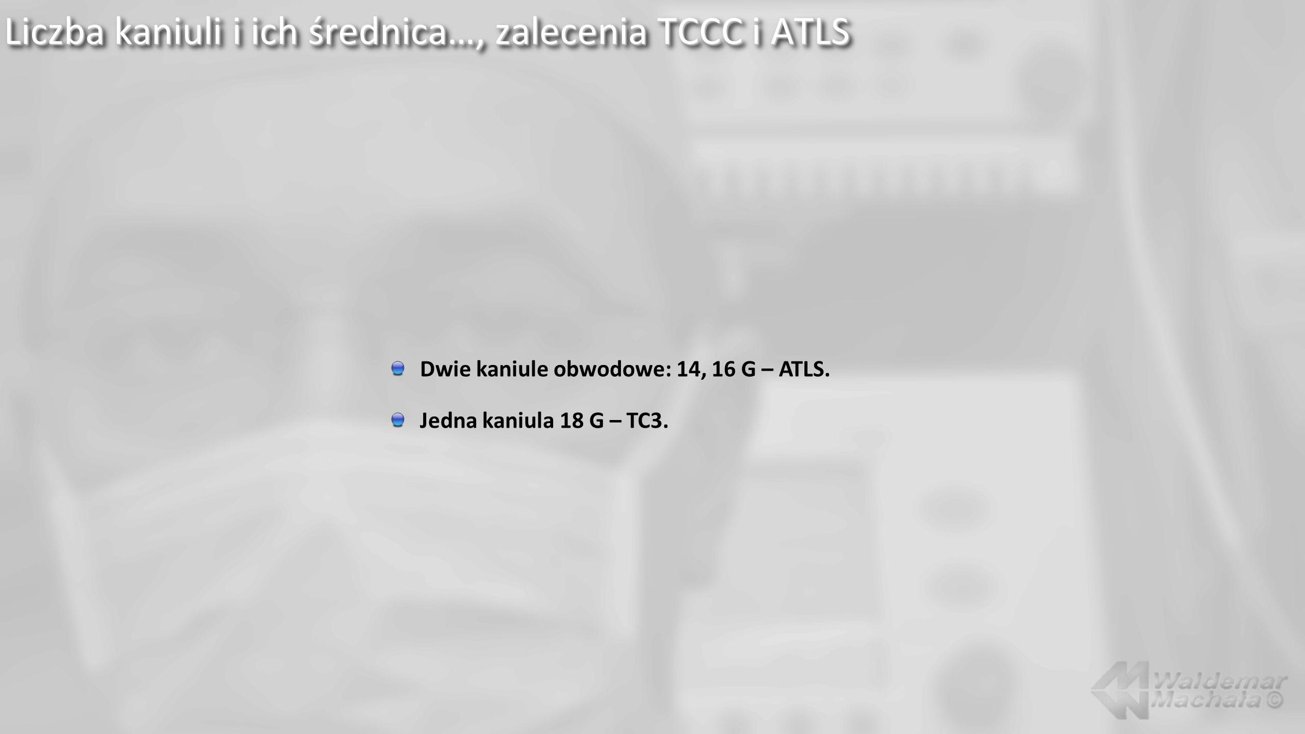 Liczba kaniuli i ich średnica…, zalecenia TCCC i ATLS Dwie kaniule obwodowe: 14, 16 G – ATLS.