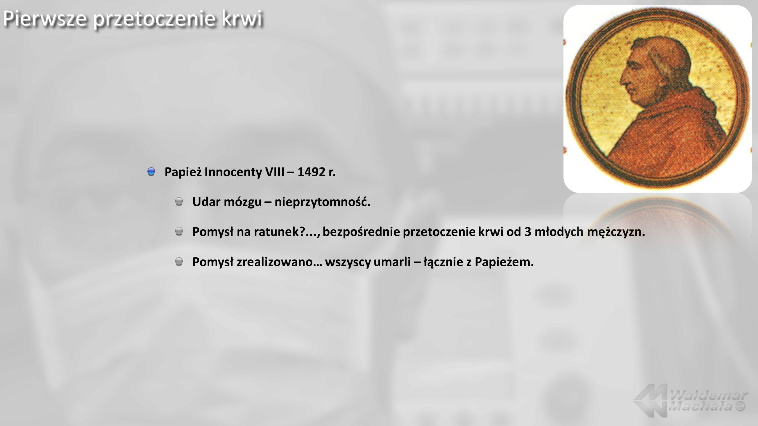 Pierwsze przetoczenie krwi Papież Innocenty VIII – 1492 r.