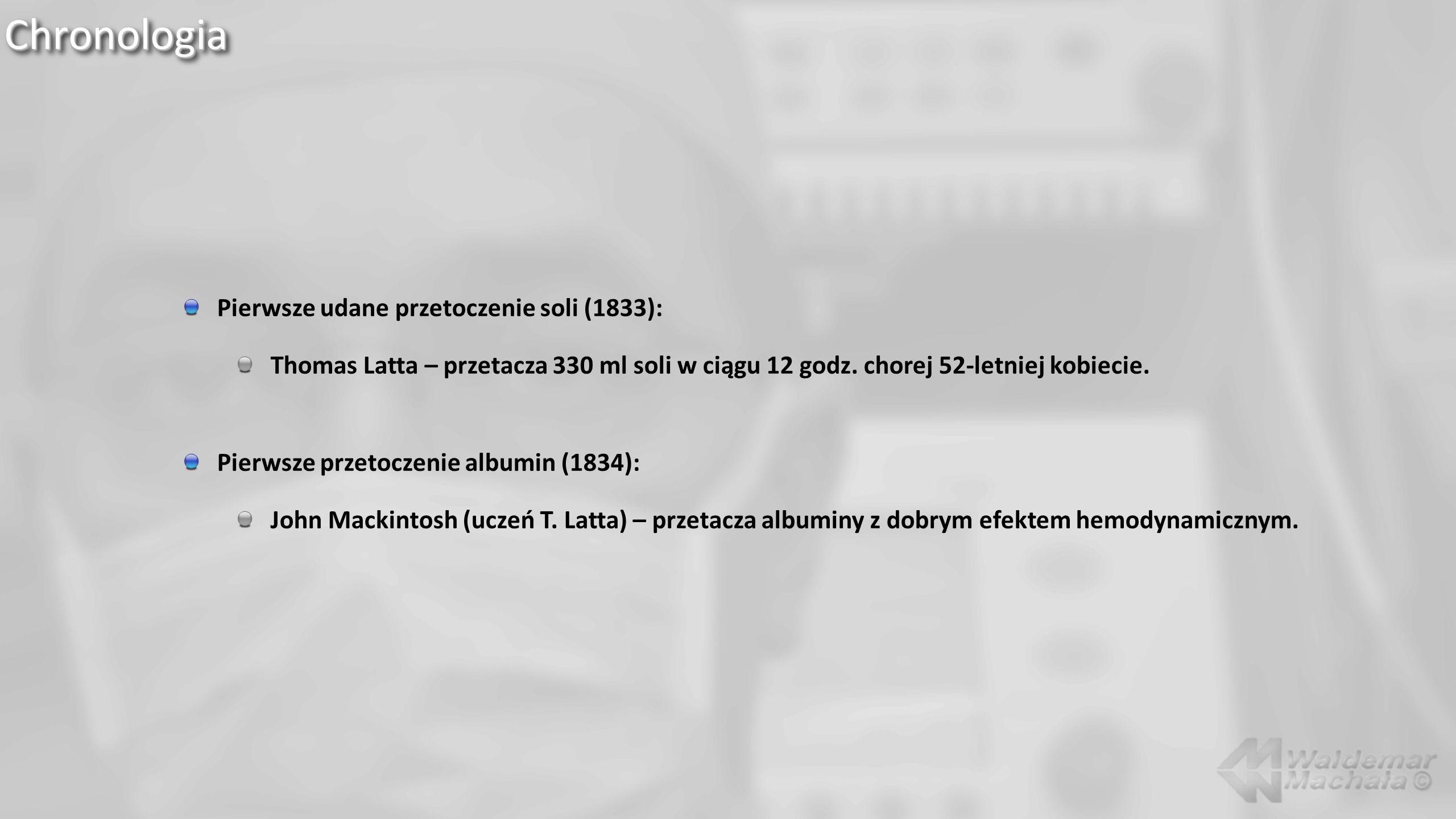 ChronologiaChronologia Pierwsze udane przetoczenie soli (1833): Thomas Latta – przetacza 330 ml soli w ciągu 12 godz.