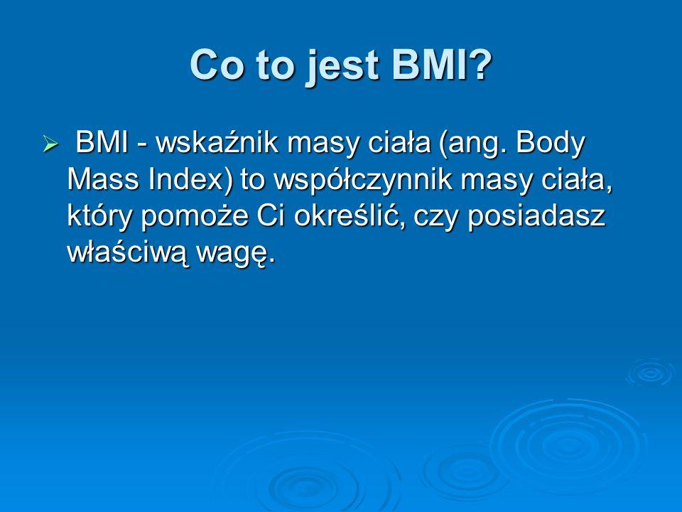 Co to jest BMI.BMI - wskaźnik masy ciała (ang.