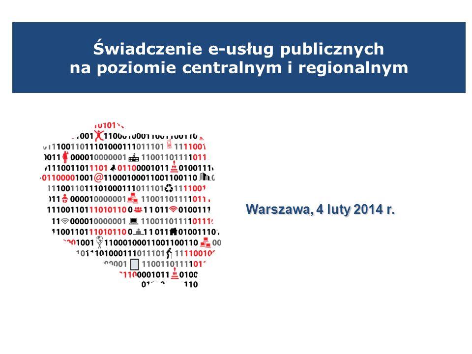 Świadczenie e-usług publicznych na poziomie centralnym i regionalnym Warszawa, 4 luty 2014 r.