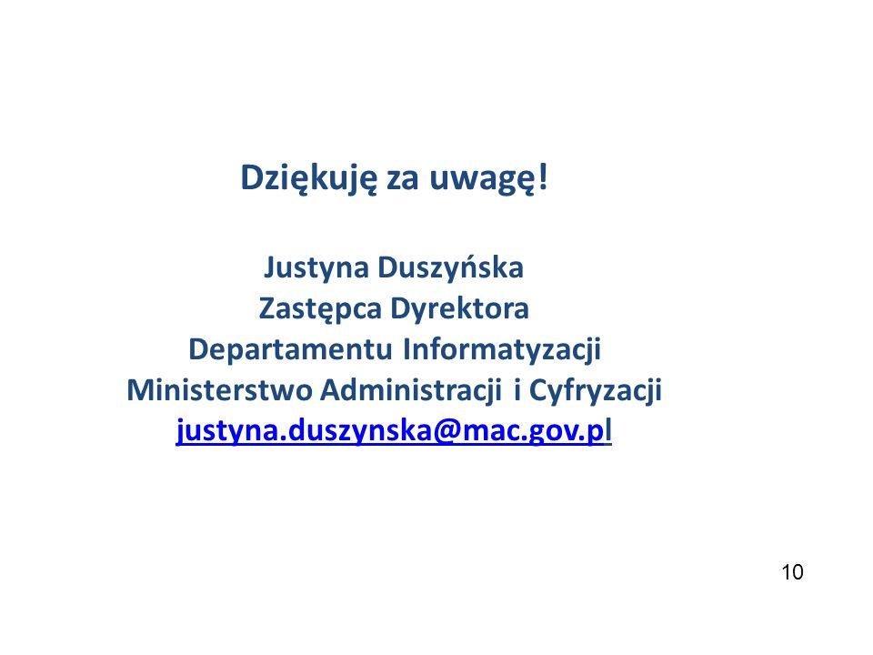 10 Dziękuję za uwagę! Justyna Duszyńska Zastępca Dyrektora Departamentu Informatyzacji Ministerstwo Administracji i Cyfryzacji justyna.duszynska@mac.g