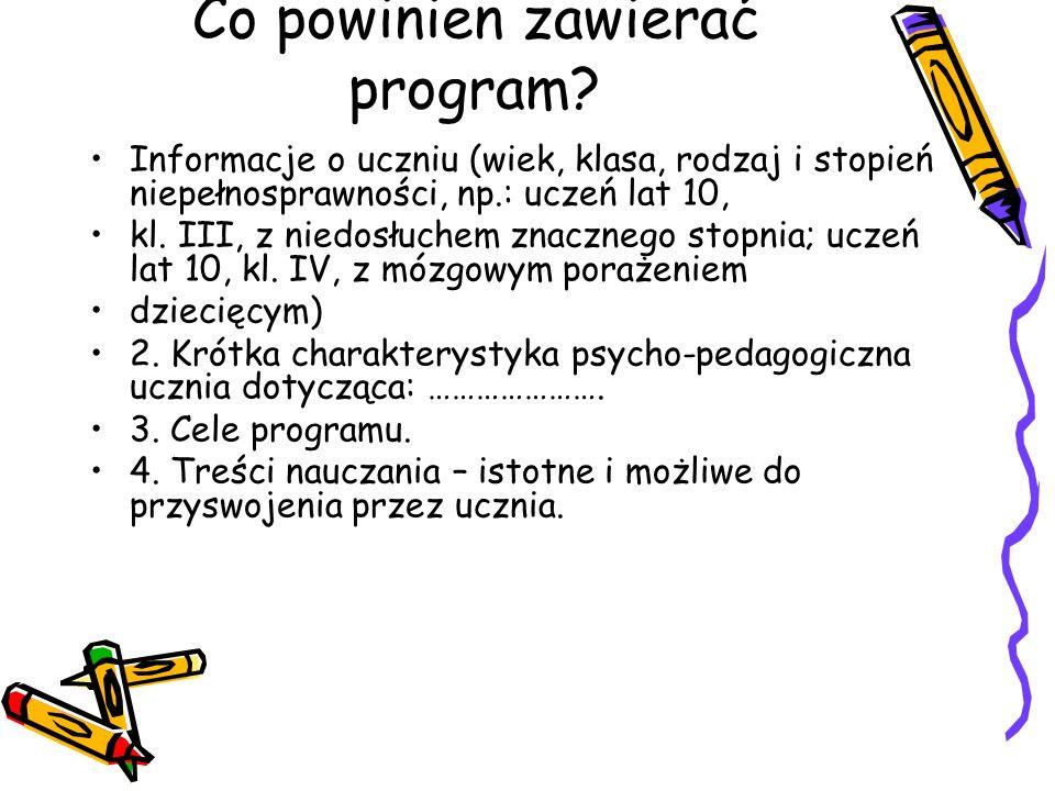 Co powinien zawierać program? Informacje o uczniu (wiek, klasa, rodzaj i stopień niepełnosprawności, np.: uczeń lat 10, kl. III, z niedosłuchem znaczn