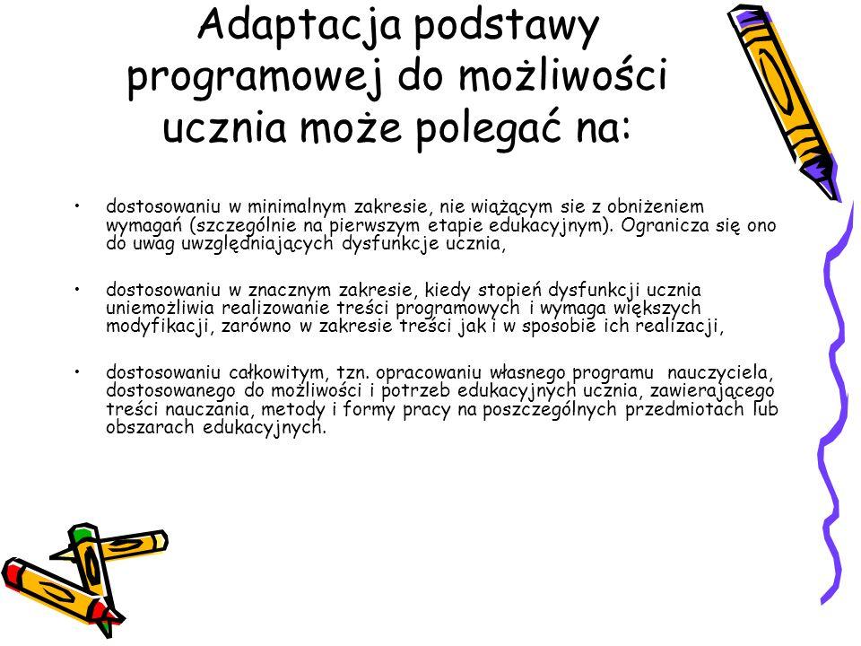 Adaptacja podstawy programowej do możliwości ucznia może polegać na: dostosowaniu w minimalnym zakresie, nie wiążącym sie z obniżeniem wymagań (szczeg