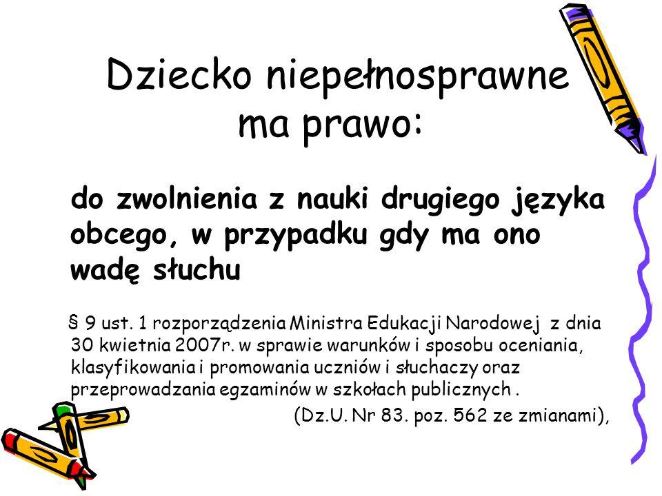 Dziecko niepełnosprawne ma prawo: do wydłużenia każdego etapu edukacyjnego przynajmniej o jeden rok Rozporządzenie Ministra Edukacji Narodowej z dnia 12 lutego 2002r.