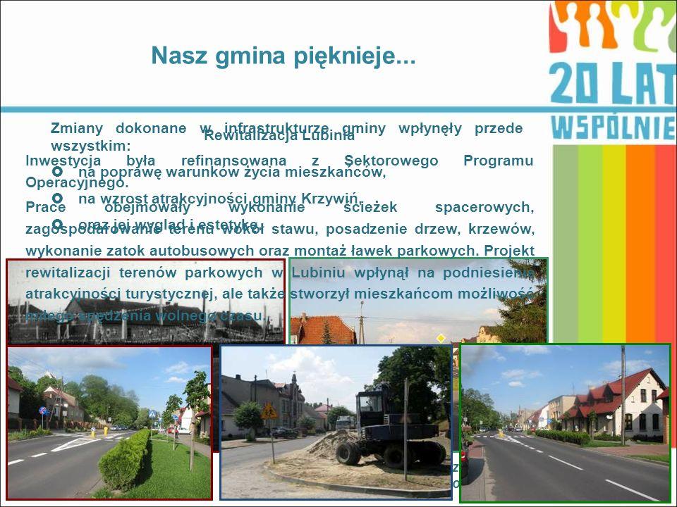 Zmiany dokonane w infrastrukturze gminy wpłynęły przede wszystkim: na poprawę warunków życia mieszkańców, na wzrost atrakcyjności gminy Krzywiń, oraz