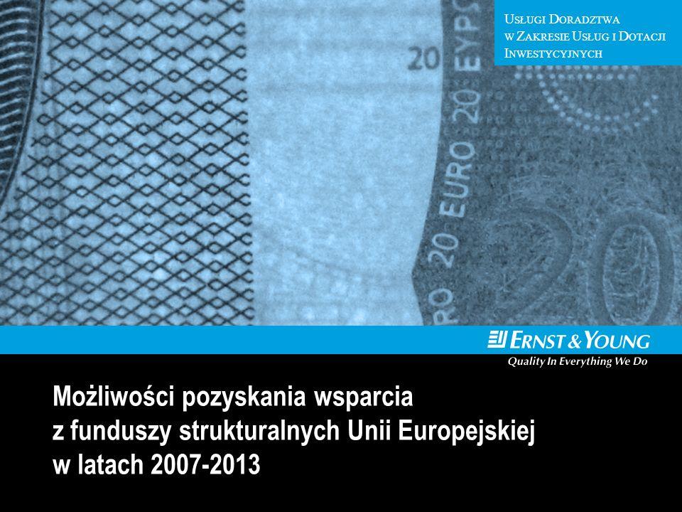 U SŁUGI D ORADZTWA W Z AKRESIE U SŁUG I D OTACJI I NWESTYCYJNYCH Możliwości pozyskania wsparcia z funduszy strukturalnych Unii Europejskiej w latach 2
