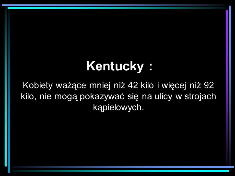 Kentucky : Kobiety ważące mniej niż 42 kilo i więcej niż 92 kilo, nie mogą pokazywać się na ulicy w strojach kąpielowych.