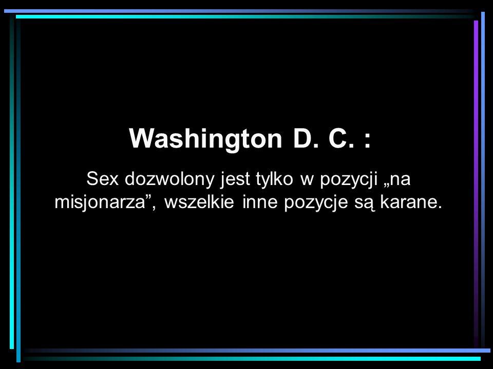 Washington D. C. : Sex dozwolony jest tylko w pozycji na misjonarza, wszelkie inne pozycje są karane.