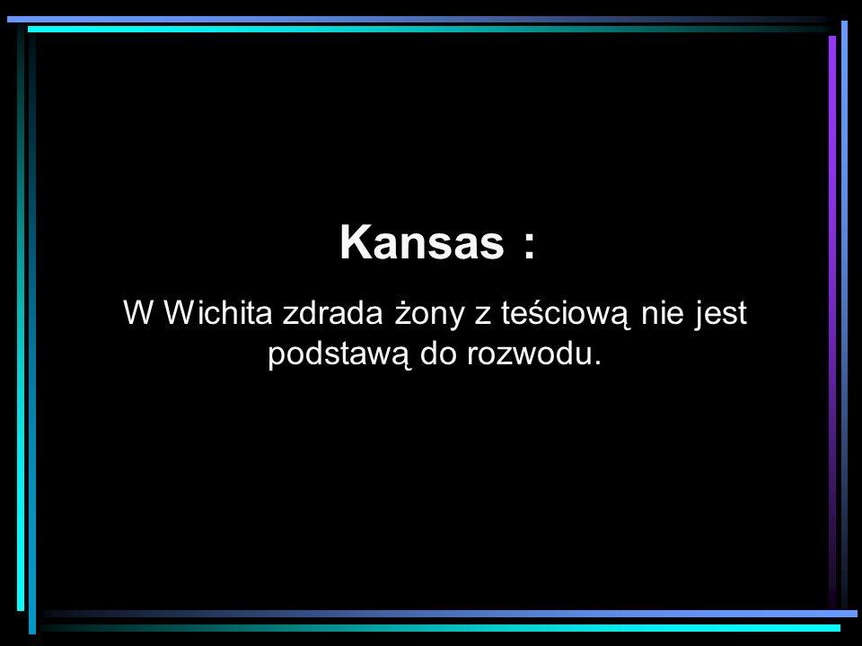 Kansas : W Wichita zdrada żony z teściową nie jest podstawą do rozwodu.