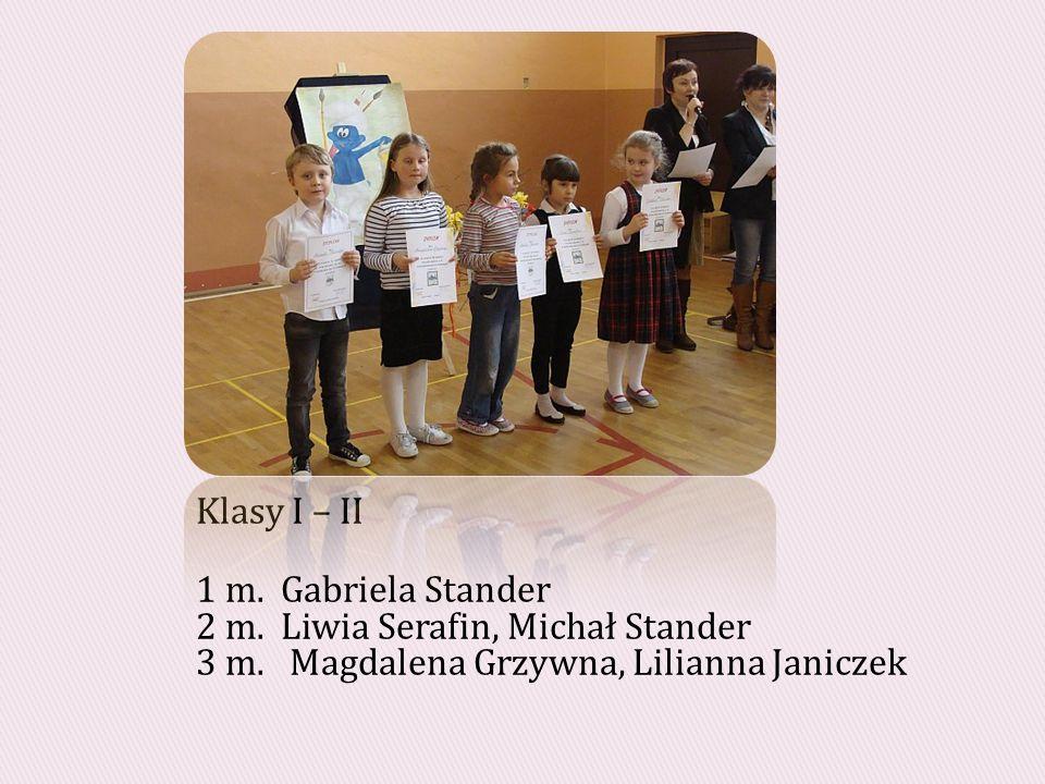 Klasy I – II 1 m.Gabriela Stander 2 m. Liwia Serafin, Michał Stander 3 m.