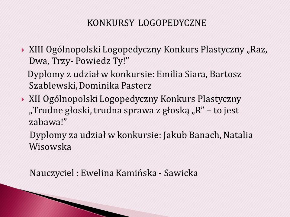 KONKURSY LOGOPEDYCZNE XIII Ogólnopolski Logopedyczny Konkurs Plastyczny Raz, Dwa, Trzy- Powiedz Ty.