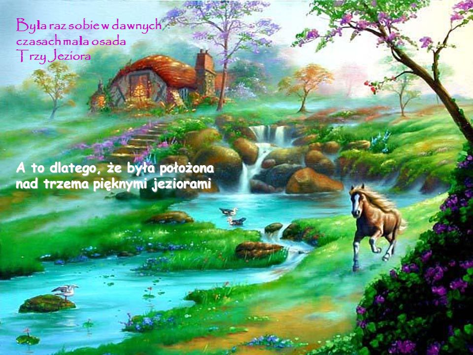 By ł a raz sobie w dawnych czasach ma ł a osada Trzy Jeziora A to dlatego, że była położona nad trzema pięknymi jeziorami