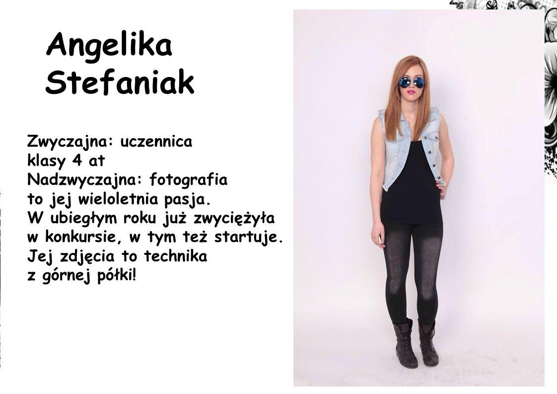 Angelika Stefaniak Zwyczajna: uczennica klasy 4 at Nadzwyczajna: fotografia to jej wieloletnia pasja.