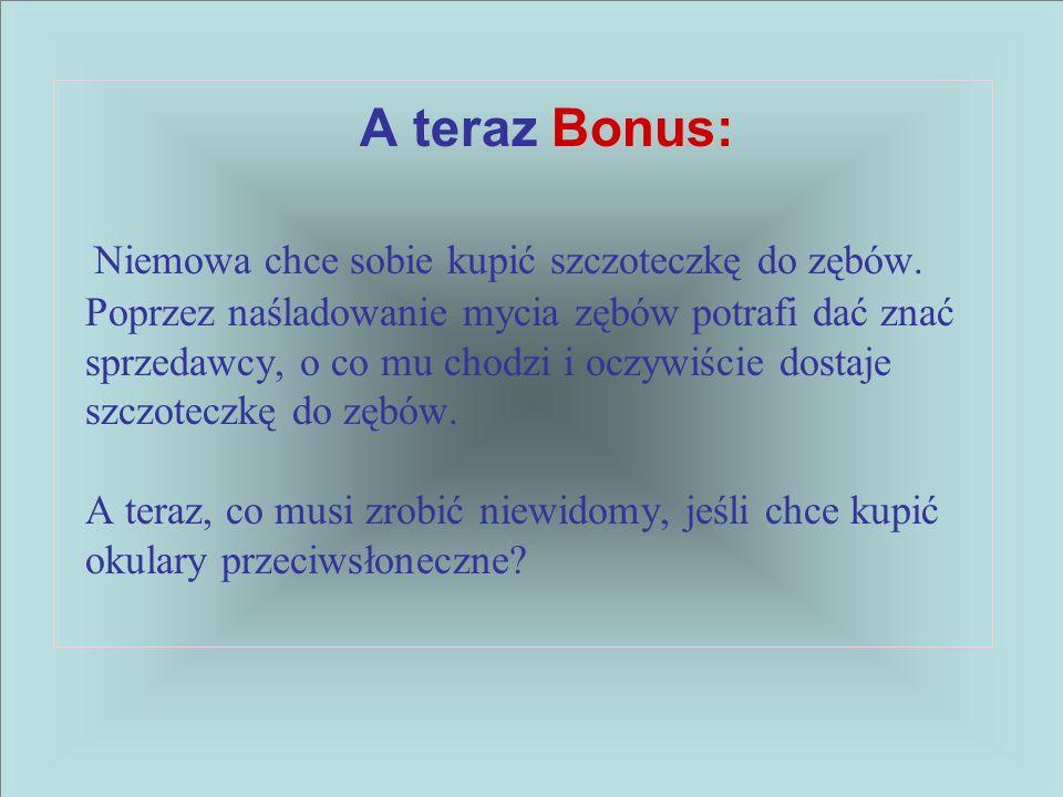 Bonus: A teraz Bonus: Niemowa chce sobie kupić szczoteczkę do zębów. Poprzez naśladowanie mycia zębów potrafi dać znać sprzedawcy, o co mu chodzi i oc