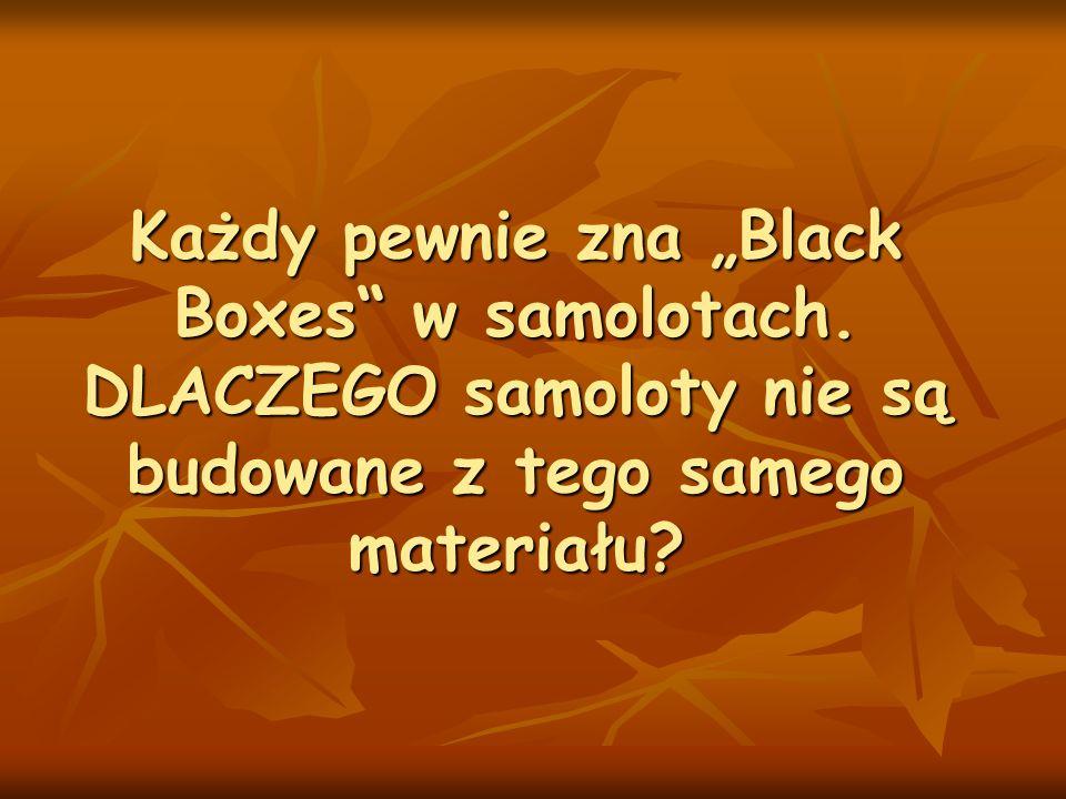 Każdy pewnie zna Black Boxes w samolotach. DLACZEGO samoloty nie są budowane z tego samego materiału?