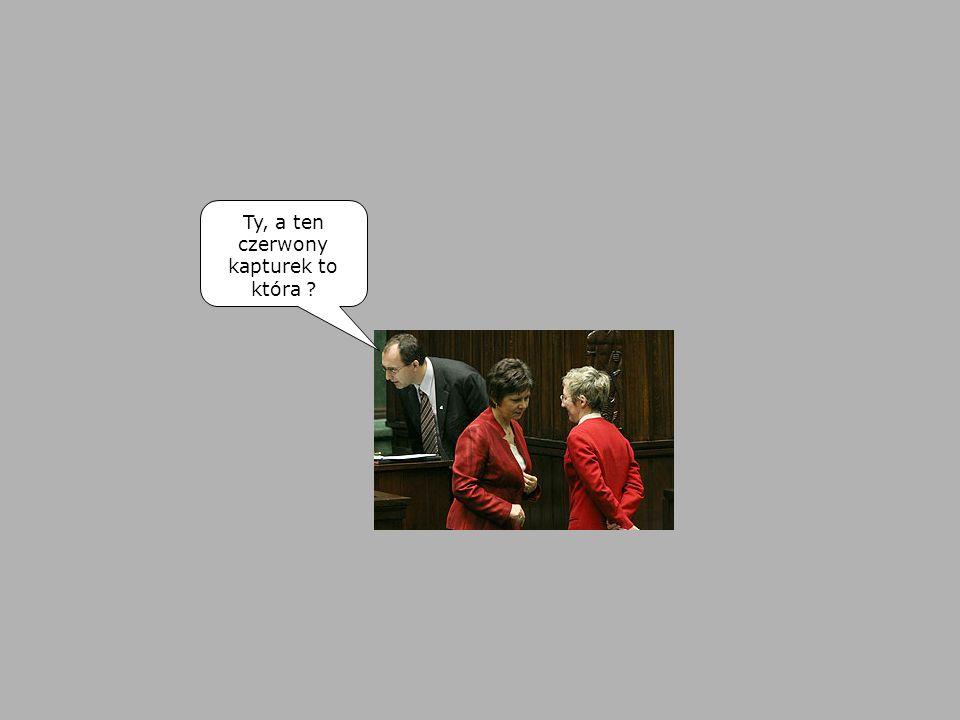 Ty, a ten czerwony kapturek to która ?