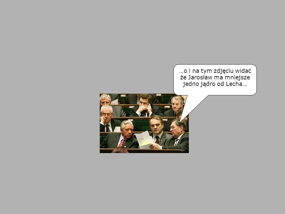 …o i na tym zdjęciu widać że Jarosław ma mniejsze jedno jądro od Lecha…