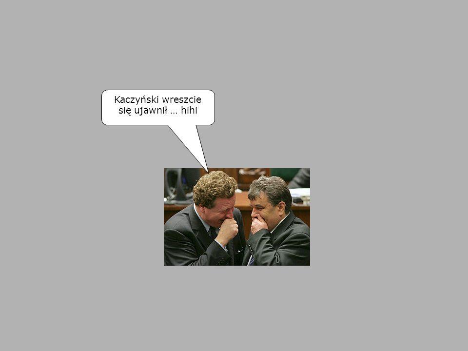 Kaczyński wreszcie się ujawnił … hihi