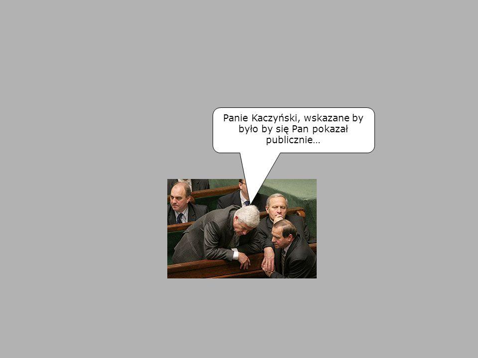 Panie Kaczyński, wskazane by było by się Pan pokazał publicznie…