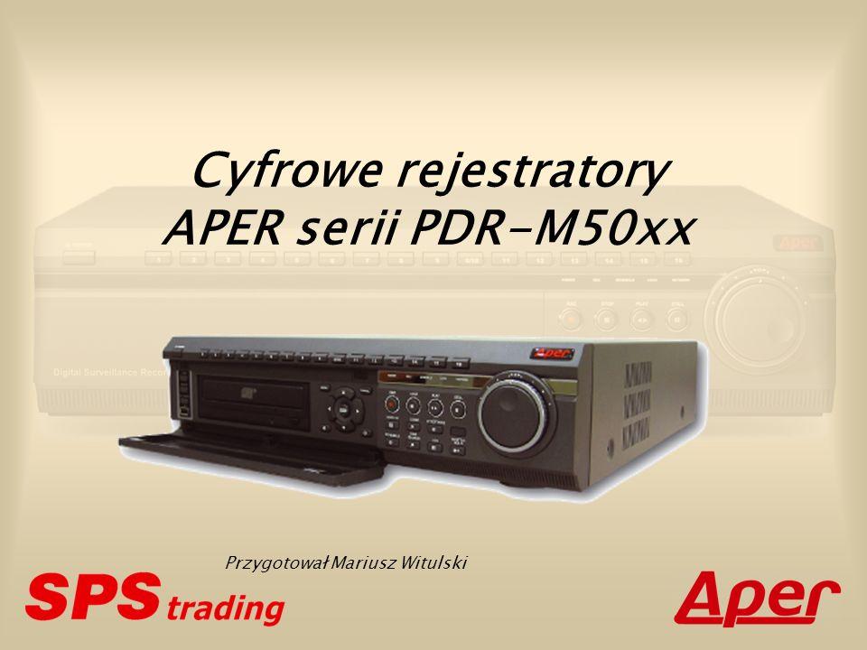 Cyfrowe rejestratory APER serii PDR-M50xx Przygotował Mariusz Witulski