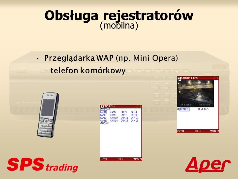 Obsługa rejestratorów (mobilna) Przeglądarka WAP (np. Mini Opera) – telefon komórkowy