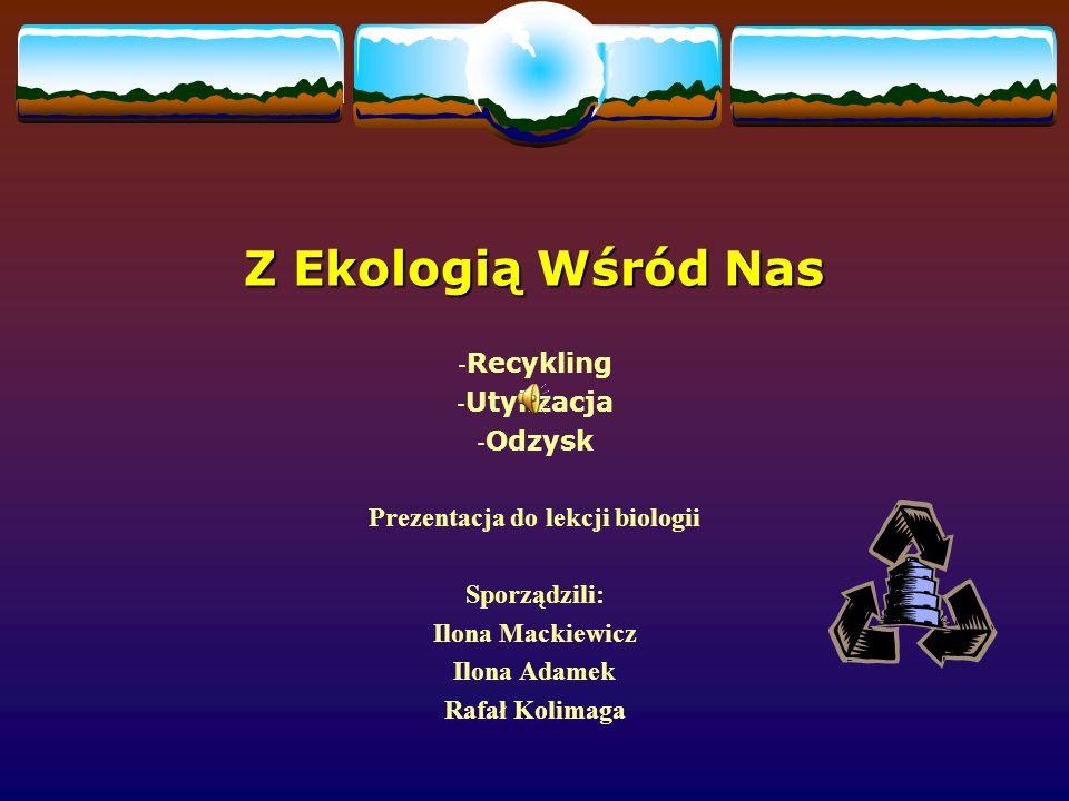 : Recykling to wtórny obieg, zrozumie to każdy człowiek.