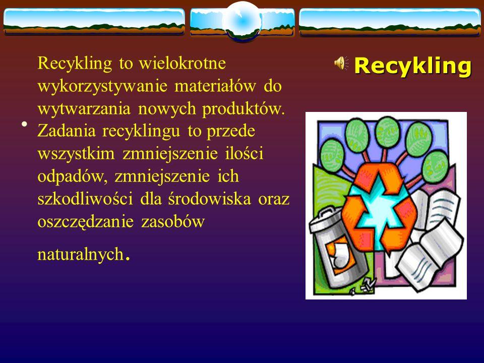 Recykling Recykling to wielokrotne wykorzystywanie materiałów do wytwarzania nowych produktów.